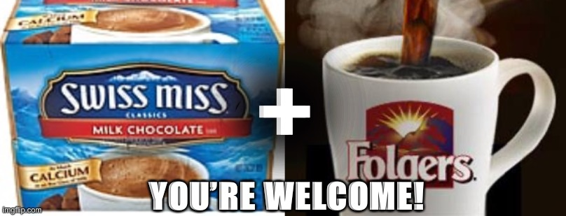 Just try it |  +; YOU'RE WELCOME! | image tagged in coffee addict,starbucks,cheap,bargain,hot chocolate | made w/ Imgflip meme maker