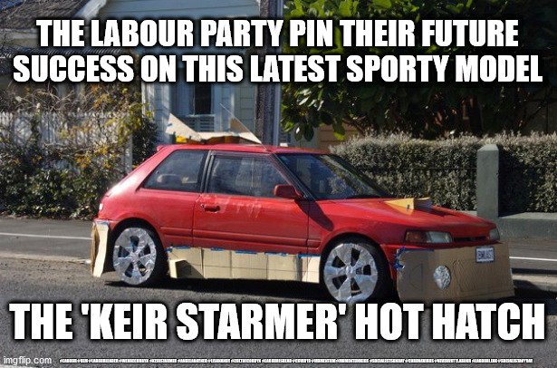 Keir Stamer hot hatch |  THE LABOUR PARTY PIN THEIR FUTURE SUCCESS ON THIS LATEST SPORTY MODEL; THE 'KEIR STARMER' HOT HATCH; #LABOUR #BLM #LABOURLEADER #WEARECORBYN #KEIRSTARMER #ANGELARAYNER #LISANANDY #CULTOFCORBYN #LABOURISDEAD #COVID19 #MOMENTUM #MOMENTUMKIDS #SOCIALISTSUNDAY #CORONAVIRUS #NEVERVOTELABOUR #LABOURLEAK #SOCIALISTANYDAY | image tagged in crappy car,labourisdead,cultofcorbyn,sir keir starmer qc mp,funny,labour party leader | made w/ Imgflip meme maker