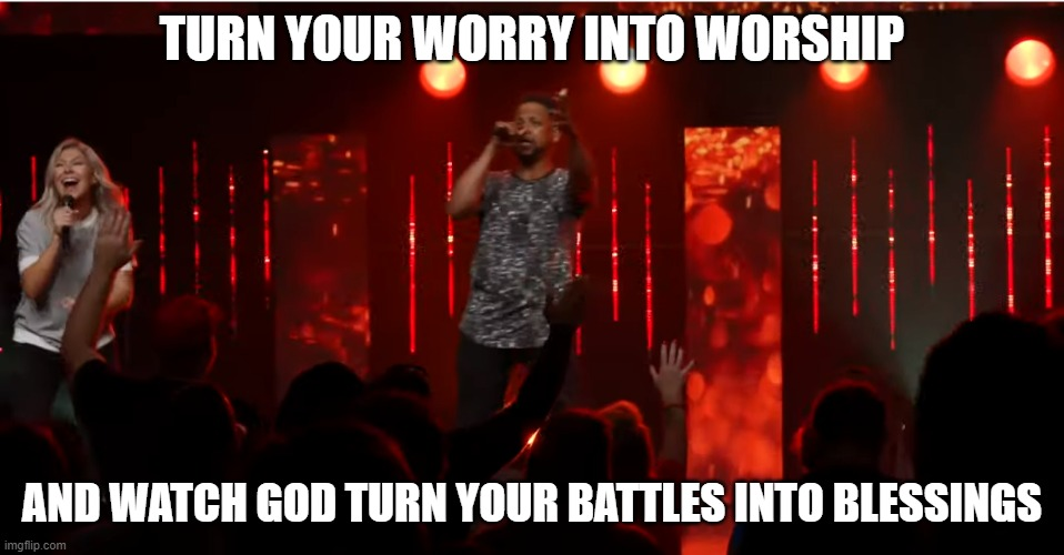worry to worship |  TURN YOUR WORRY INTO WORSHIP; AND WATCH GOD TURN YOUR BATTLES INTO BLESSINGS | image tagged in blessing,worship,christianity,praise,jesus,actionchurch | made w/ Imgflip meme maker