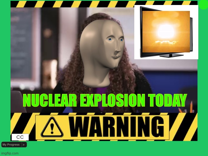 True |  NUCLEAR EXPLOSION TODAY | image tagged in test | made w/ Imgflip meme maker