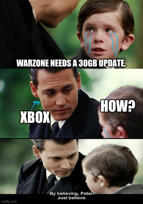 Not enough space |  WARZONE NEEDS A 30GB UPDATE. HOW? XBOX | image tagged in memes,finding neverland,xbox,warzone,30gb,bruh | made w/ Imgflip meme maker