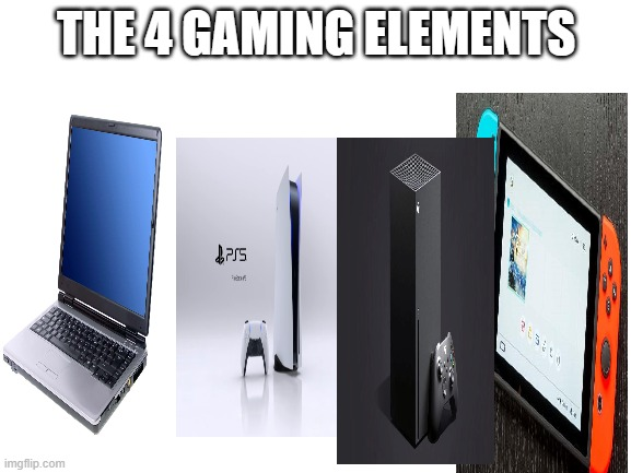 gamer: the last speedruner |  THE 4 GAMING ELEMENTS | image tagged in blank white template | made w/ Imgflip meme maker