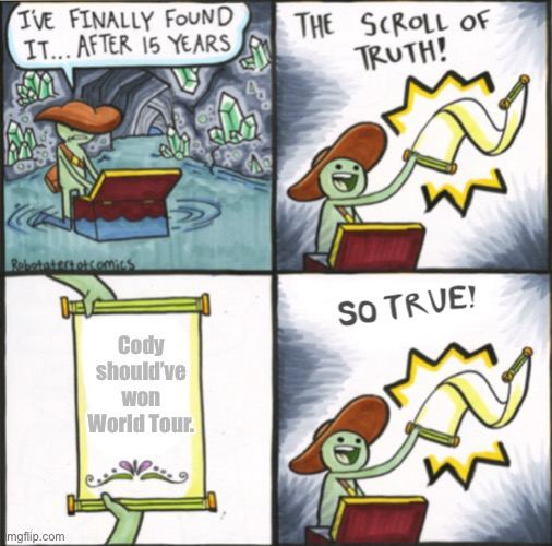 It's true... |  Cody should've won World Tour. | image tagged in the real scroll of truth,total drama | made w/ Imgflip meme maker