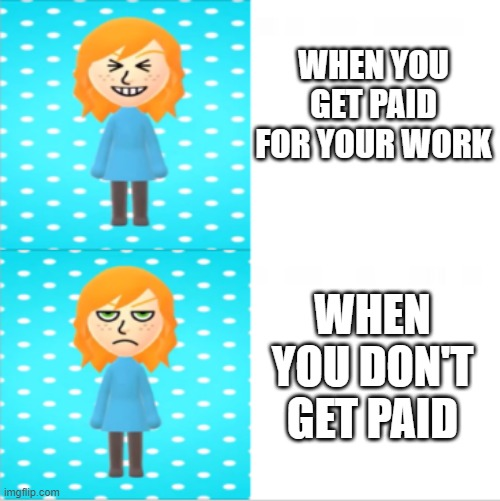 MissMusicCritic |  WHEN YOU GET PAID FOR YOUR WORK; WHEN YOU DON'T GET PAID | image tagged in fun,music,music critics | made w/ Imgflip meme maker