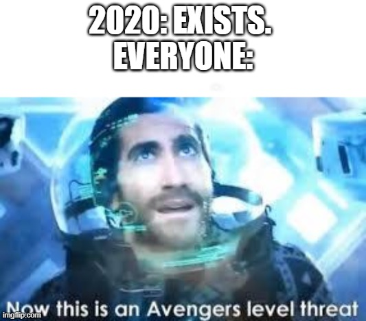 Myserio |  2020: EXISTS.  EVERYONE: | image tagged in avengers | made w/ Imgflip meme maker