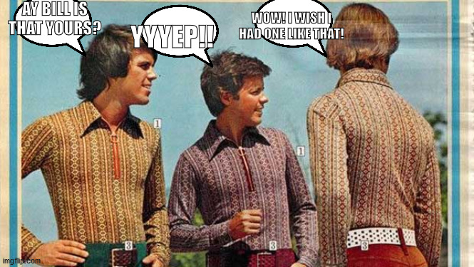 AY BILL IS THAT YOURS? YYYEP!! WOW! I WISH I HAD ONE LIKE THAT! | image tagged in 1950s | made w/ Imgflip meme maker