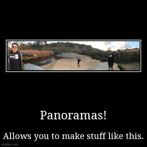 That is actually me running around dishwasher pond as a friend panoramas it. | Panoramas! | Allows you to make stuff like this. | image tagged in funny,demotivationals,panorama,photography | made w/ Imgflip demotivational maker