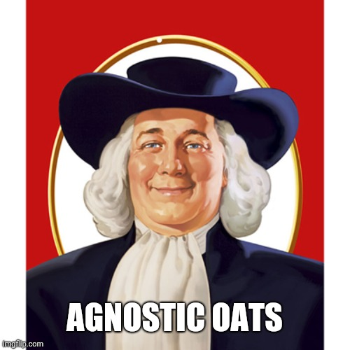 ACLU Wins Landmark Case, Forces Rebranding Of Quaker Oats |  AGNOSTIC OATS | image tagged in quaker oats guy | made w/ Imgflip meme maker