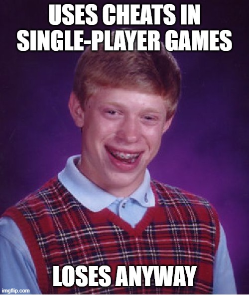 Bad Luck Brian |  USES CHEATS IN SINGLE-PLAYER GAMES; LOSES ANYWAY | image tagged in memes,bad luck brian | made w/ Imgflip meme maker