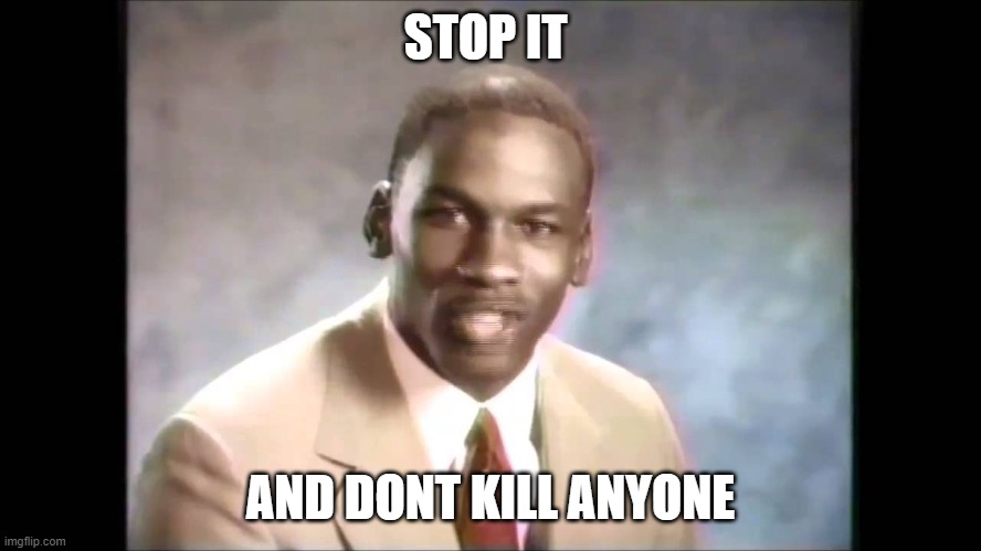 STOP IT AND DONT KILL ANYONE | image tagged in stop it get some help | made w/ Imgflip meme maker