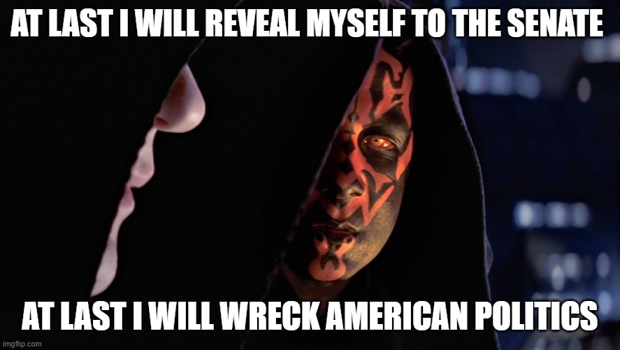 Sith lord and student |  AT LAST I WILL REVEAL MYSELF TO THE SENATE; AT LAST I WILL WRECK AMERICAN POLITICS | image tagged in sith lord and student | made w/ Imgflip meme maker