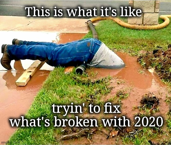 I think 2020 might be broken |  This is what it's like; tryin' to fix what's broken with 2020 | image tagged in 2020,broken,fix,year,start,over | made w/ Imgflip meme maker