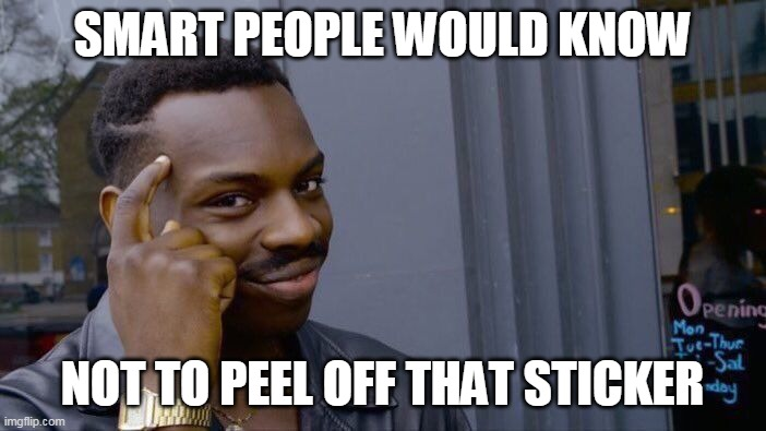 SMART PEOPLE WOULD KNOW NOT TO PEEL OFF THAT STICKER | image tagged in memes,roll safe think about it | made w/ Imgflip meme maker