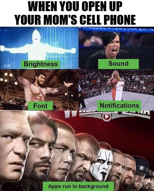 This is for all older people. |  WHEN YOU OPEN UP YOUR MOM'S CELL PHONE | image tagged in cell phone,mom | made w/ Imgflip meme maker