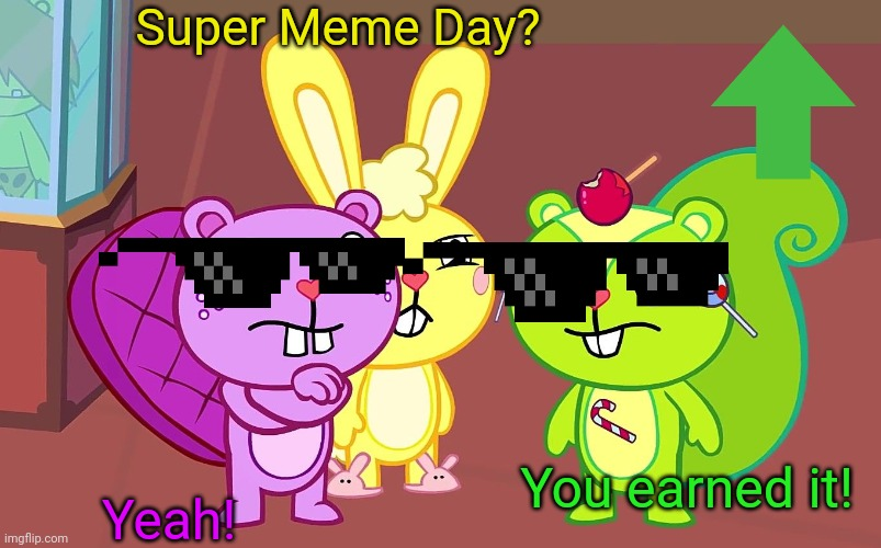 HTF Boys | Super Meme Day? Yeah! You earned it! | image tagged in htf boys | made w/ Imgflip meme maker