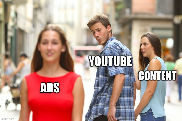 Another meme about Youtube Ads |  YOUTUBE; CONTENT; ADS | image tagged in distracted boyfriend,youtube,ads,youtube ads,long youtube ads,memes | made w/ Imgflip meme maker