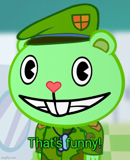 Flippy Smiles (HTF) | That's funny! | image tagged in flippy smiles htf | made w/ Imgflip meme maker