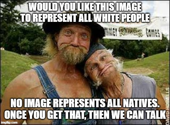 We all look the same | image tagged in white people,white trash family,white trash,trash | made w/ Imgflip meme maker