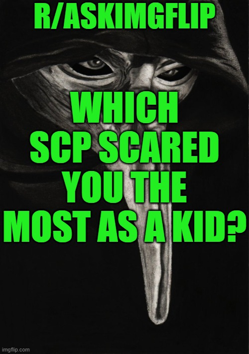 SCP-049 |  R/ASKIMGFLIP; WHICH SCP SCARED YOU THE MOST AS A KID? | image tagged in scp-049 | made w/ Imgflip meme maker