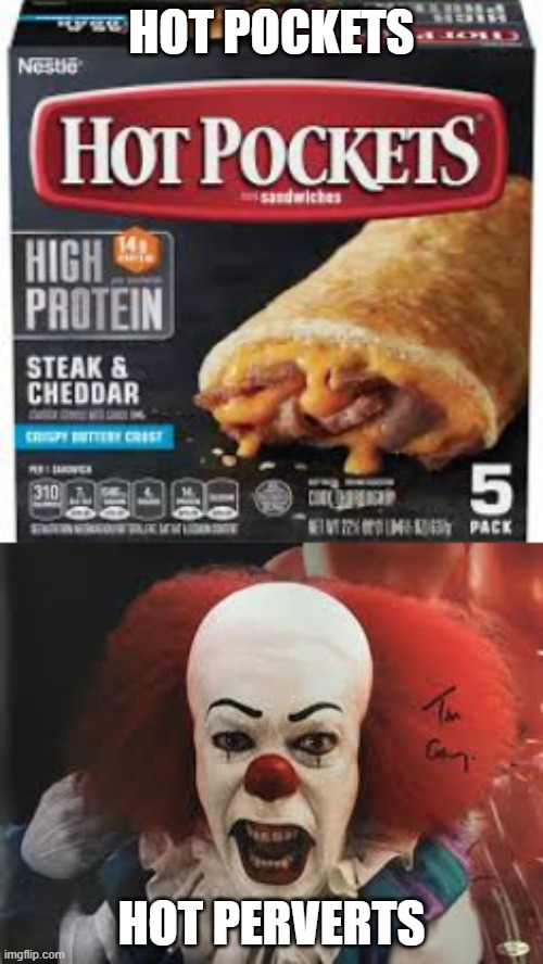 And that's on: Eating children |  HOT POCKETS; HOT PERVERTS | image tagged in food,clowns,funny | made w/ Imgflip meme maker