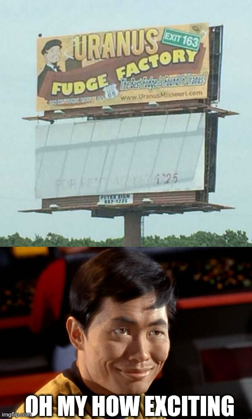 PRETTY SURE HE WORKS THERE |  OH MY HOW EXCITING | image tagged in memes,sulu,oh my,stupid signs,signs/billboards | made w/ Imgflip meme maker