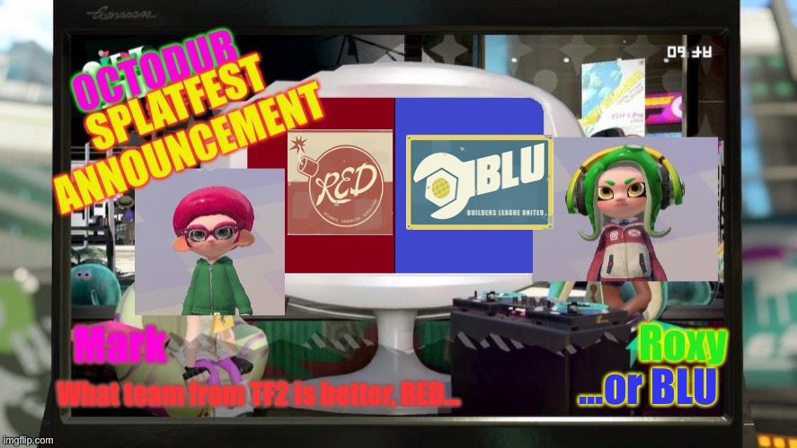 Splat Fortress |  ...or BLU; What team from TF2 is better, RED... | image tagged in splatfest announcement from octodub,splatoon 2,tf2 | made w/ Imgflip meme maker