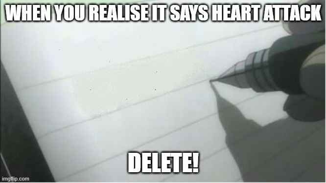 death note blank |  WHEN YOU REALISE IT SAYS HEART ATTACK; DELETE! | image tagged in death note blank | made w/ Imgflip meme maker