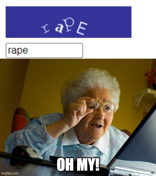 Type in the key |  OH MY! | image tagged in memes,grandma finds the internet,oh my,rape sloth,rape,rapist | made w/ Imgflip meme maker