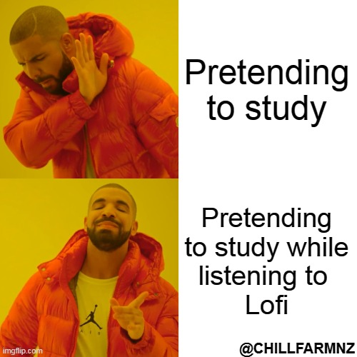 Pretending to Study |  Pretending to study; Pretending to study while listening to  Lofi; @CHILLFARMNZ | image tagged in memes,drake hotline bling,lofi | made w/ Imgflip meme maker