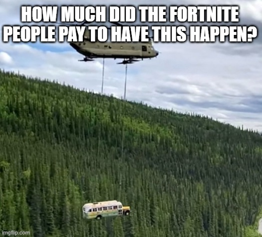 Just waiting to be Photoshopped |  HOW MUCH DID THE FORTNITE PEOPLE PAY TO HAVE THIS HAPPEN? | image tagged in fortnite,memes | made w/ Imgflip meme maker