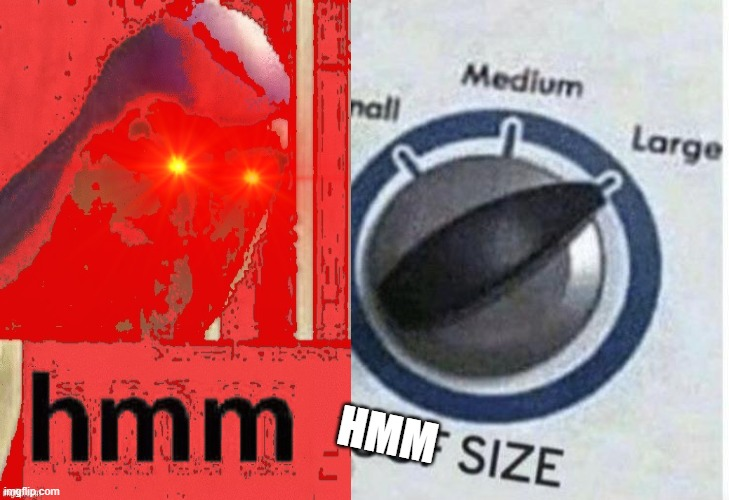 Oof size large | HMM | image tagged in oof size large | made w/ Imgflip meme maker