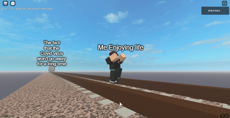 Man vs Covid |  Me Enjoying life; The fact that the Covid virus won't go away for a long time | image tagged in train,roblox,dance,diesel,covid,man | made w/ Imgflip meme maker
