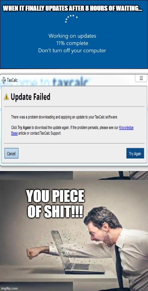 When your doing a Windows Update... |  WHEN IT FINALLY UPDATES AFTER 8 HOURS OF WAITING... YOU PIECE OF SHIT!!! | image tagged in memes,funny,computer,angry,windows update | made w/ Imgflip meme maker