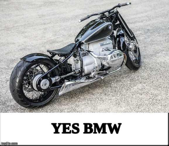 BMW MOTORRAD |  YES BMW | image tagged in motorcycles,motorcycle,motorbike,the great awakening,ah shit here we go again,bmw | made w/ Imgflip meme maker