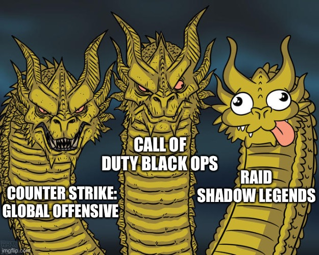 Three-headed Dragon |  CALL OF DUTY BLACK OPS; RAID SHADOW LEGENDS; COUNTER STRIKE: GLOBAL OFFENSIVE | image tagged in three-headed dragon,memes,counter strike,call of duty,csgo,cod | made w/ Imgflip meme maker