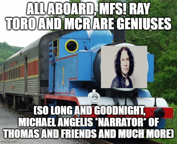 @mcrvcp twitter if confused. LISTEN TO #rememberthelaughter by RAY TORO SO UNDERRATED AND GENIUS MCR, BEATLES ETC REFS!! |  ALL ABOARD, MFS! RAY TORO AND MCR ARE GENIUSES; (SO LONG AND GOODNIGHT, MICHAEL ANGELIS *NARRATOR* OF THOMAS AND FRIENDS AND MUCH MORE) | image tagged in gerard way,my chemical romance,mcr,ray toro,frank iero,mikey way | made w/ Imgflip meme maker