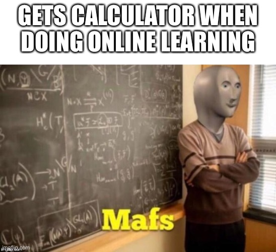 It's not cheating! |  GETS CALCULATOR WHEN DOING ONLINE LEARNING | image tagged in starter pack,mafs | made w/ Imgflip meme maker