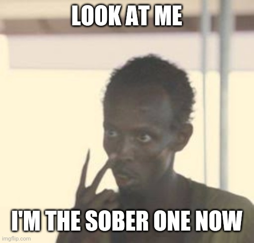 When you're usually the drunk one but take a weekend off |  LOOK AT ME; I'M THE SOBER ONE NOW | image tagged in meanwhile in australia,drinking,alcohol | made w/ Imgflip meme maker