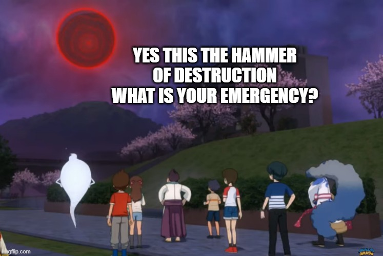 Soranaki in the sky | YES THIS THE HAMMER OF DESTRUCTION WHAT IS YOUR EMERGENCY? | image tagged in soranaki in the sky | made w/ Imgflip meme maker