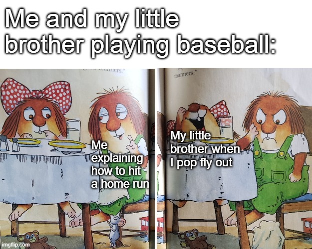 Me and my little brother in baseball |  Me and my little brother playing baseball:; My little brother when I pop fly out; Me explaining how to hit a home run | image tagged in little critter,memes,baseball,siblings | made w/ Imgflip meme maker