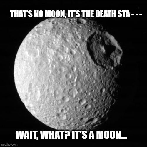 Death Star Moon |  THAT'S NO MOON, IT'S THE DEATH STA - - -; WAIT, WHAT? IT'S A MOON... | image tagged in death star,the moon,wierd,strange,frustration,star wars | made w/ Imgflip meme maker