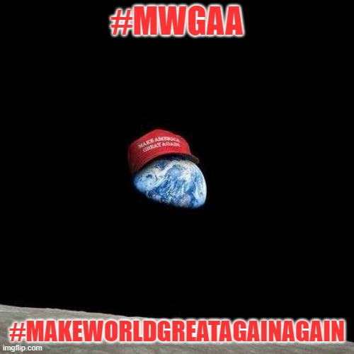 #MWGA #MakeWorldGreatAgain BY #WayneNetworking |  #MWGAA; #MAKEWORLDGREATAGAINAGAIN | image tagged in politics,world peace,president trump,melania trump,ivanka trump | made w/ Imgflip meme maker