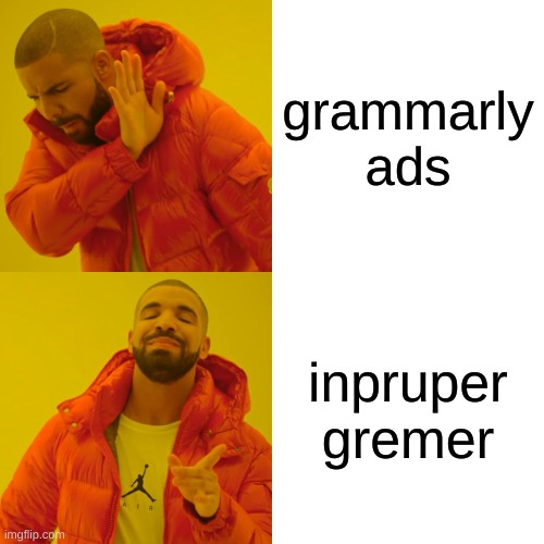 Yez, tho. |  grammarly ads; inpruper gremer | image tagged in memes,drake hotline bling | made w/ Imgflip meme maker