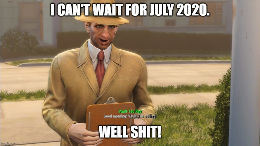 2020 so far |  I CAN'T WAIT FOR JULY 2020. WELL SHIT! | image tagged in 2020,fallout,dank | made w/ Imgflip meme maker