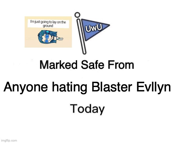 I am safe from this (yay) |  UwU; Anyone hating Blaster Evllyn | image tagged in memes,marked safe from,blaster,lunime,gacha,chibi | made w/ Imgflip meme maker