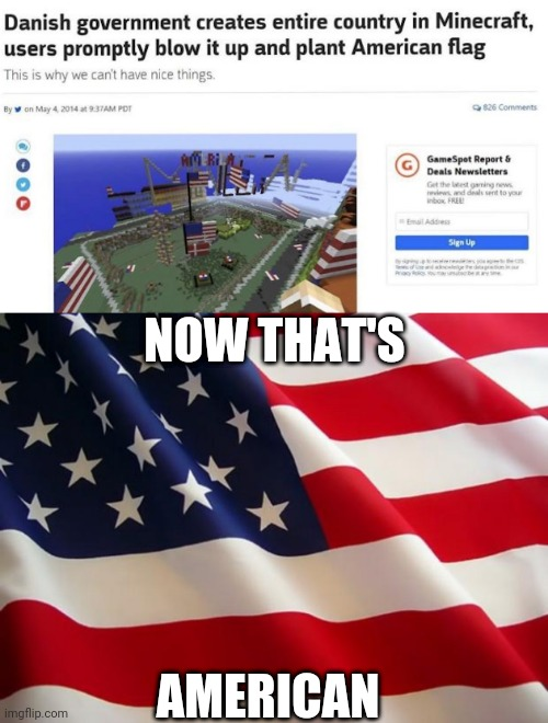 Dammit they found the oil blocks in minecraft |  NOW THAT'S; AMERICAN | image tagged in american flag | made w/ Imgflip meme maker
