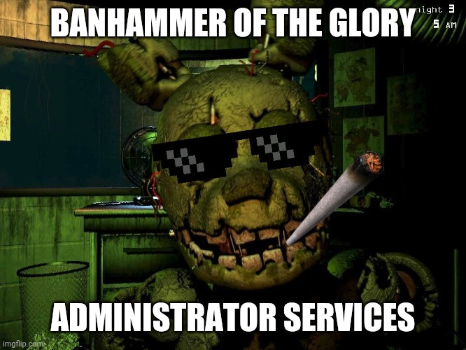 Banner spinger |  BANHAMMER OF THE GLORY; ADMINISTRATOR SERVICES | image tagged in mlg springtrap,banhammer | made w/ Imgflip meme maker