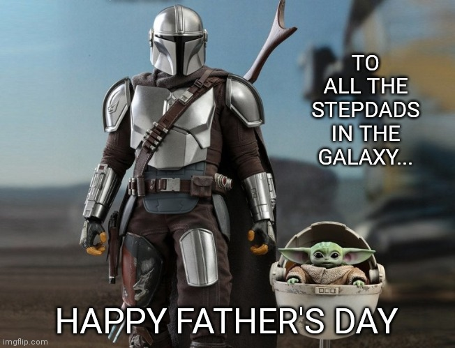 TO ALL THE STEPDADS IN THE GALAXY... HAPPY FATHER'S DAY | image tagged in baby yoda,the mandalorian,star wars,fathers day | made w/ Imgflip meme maker