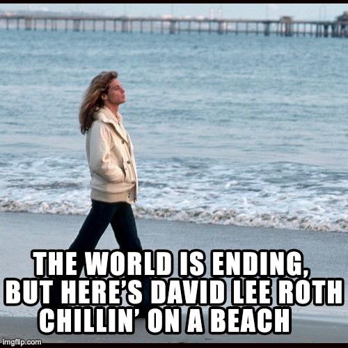 David Lee Roth Chillin' On A Beach | image tagged in david lee roth,van halen,end of the world,corona virus,social distancing,rock and roll | made w/ Imgflip meme maker