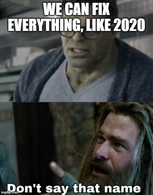 Can 2020 be fixed? |  WE CAN FIX EVERYTHING, LIKE 2020 | image tagged in hulk,avengers endgame,thor,2020,memes,funny | made w/ Imgflip meme maker